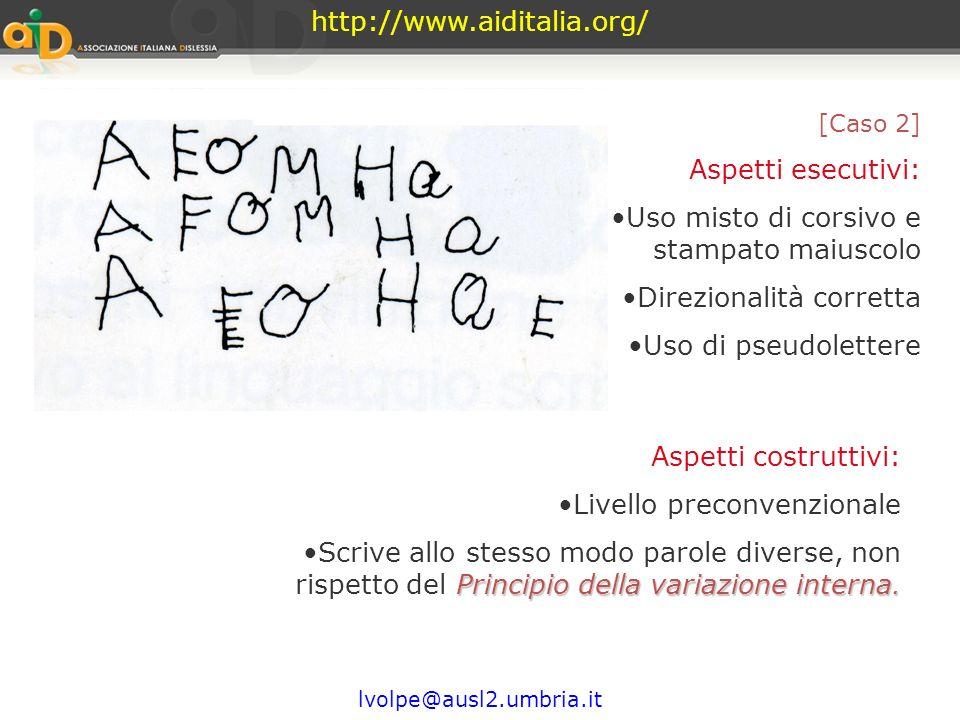 http://www.aiditalia.org/ lvolpe@ausl2.umbria.it [Caso 1] Aspetti esecutivi: Uso stampato maiuscolo Direzionalità casuale Procede sia da Dx a Sn che v