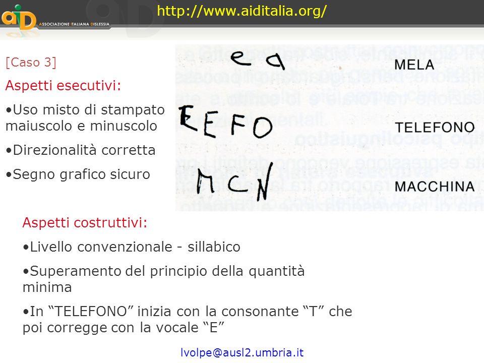 http://www.aiditalia.org/ lvolpe@ausl2.umbria.it [Caso 2] Aspetti esecutivi: Uso misto di corsivo e stampato maiuscolo Direzionalità corretta Uso di p