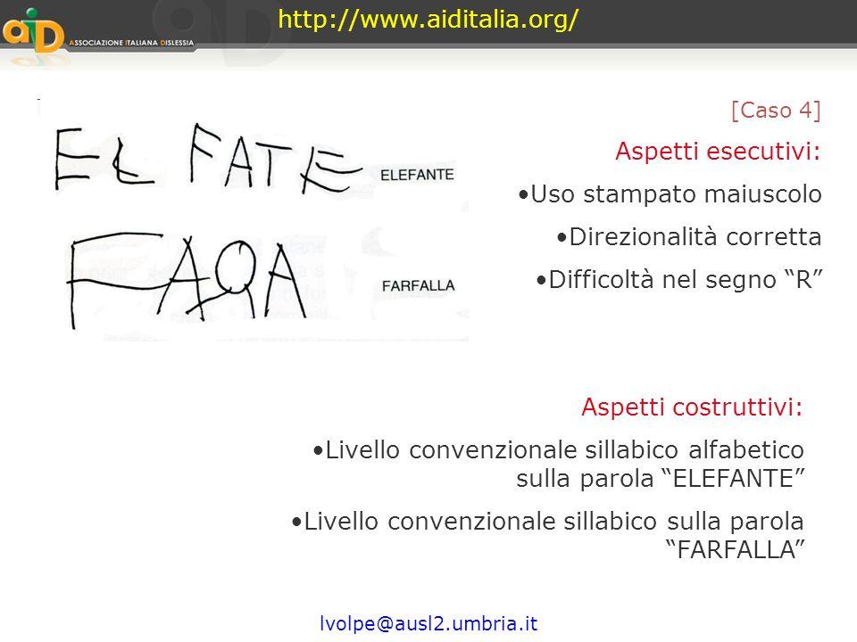http://www.aiditalia.org/ lvolpe@ausl2.umbria.it [Caso 3] Aspetti esecutivi: Uso misto di stampato maiuscolo e minuscolo Direzionalità corretta Segno