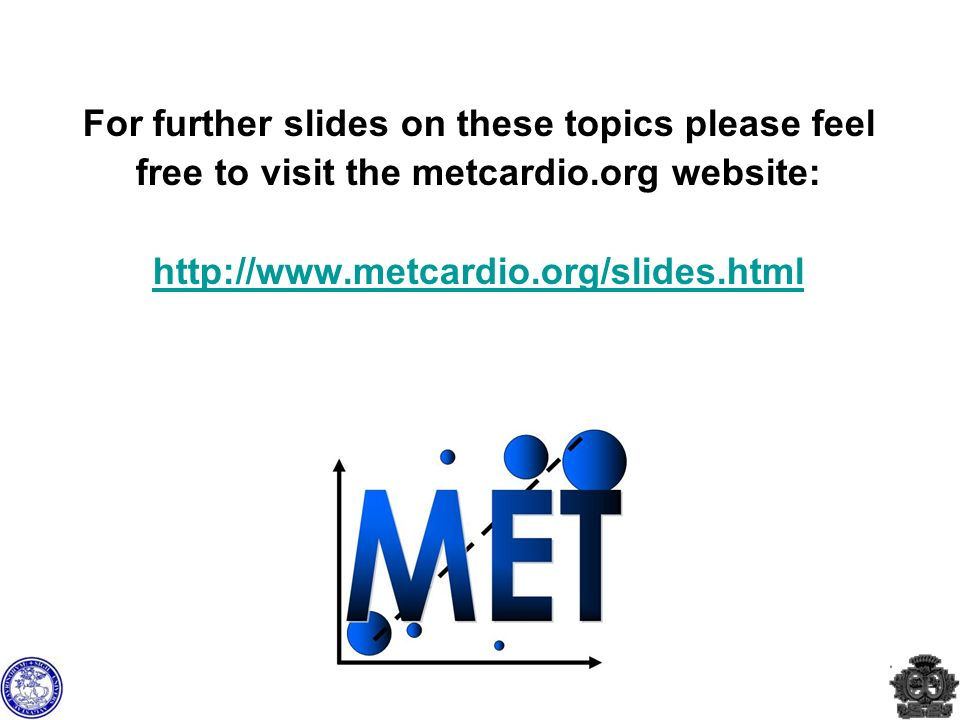 For further slides on these topics please feel free to visit the metcardio.org website: http://www.metcardio.org/slides.html http://www.metcardio.org/