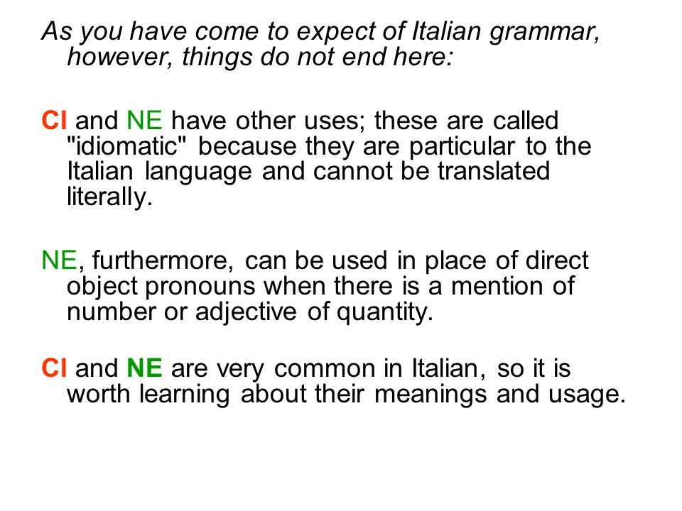 uses of NE NE replaces a noun or sentence preceded by di or da: Parli di politica con i tuoi amici.