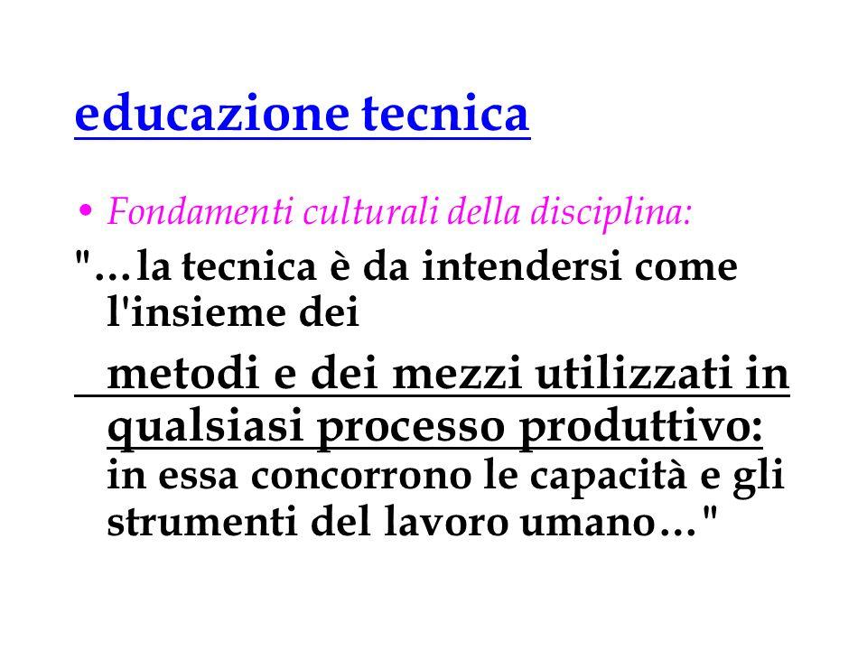 educazione tecnica Fondamenti culturali della disciplina: