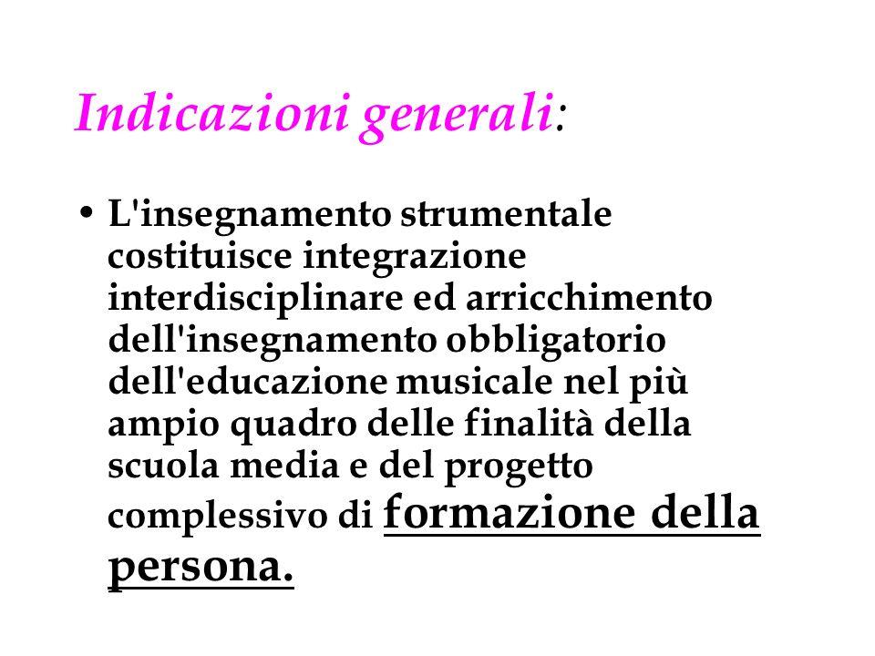 Indicazioni generali : L'insegnamento strumentale costituisce integrazione interdisciplinare ed arricchimento dell'insegnamento obbligatorio dell'educ