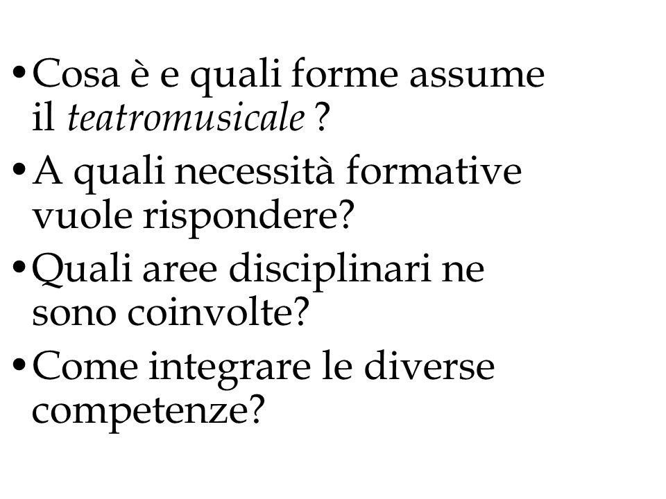 Cosa è e quali forme assume il teatromusicale ? A quali necessità formative vuole rispondere? Quali aree disciplinari ne sono coinvolte? Come integrar