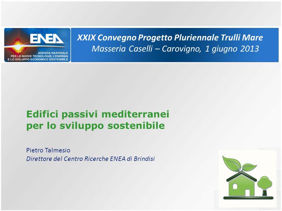 Edifici passivi mediterranei per lo sviluppo sostenibile Pietro Talmesio Direttore del Centro Ricerche ENEA di Brindisi XXIX Convegno Progetto Plurien