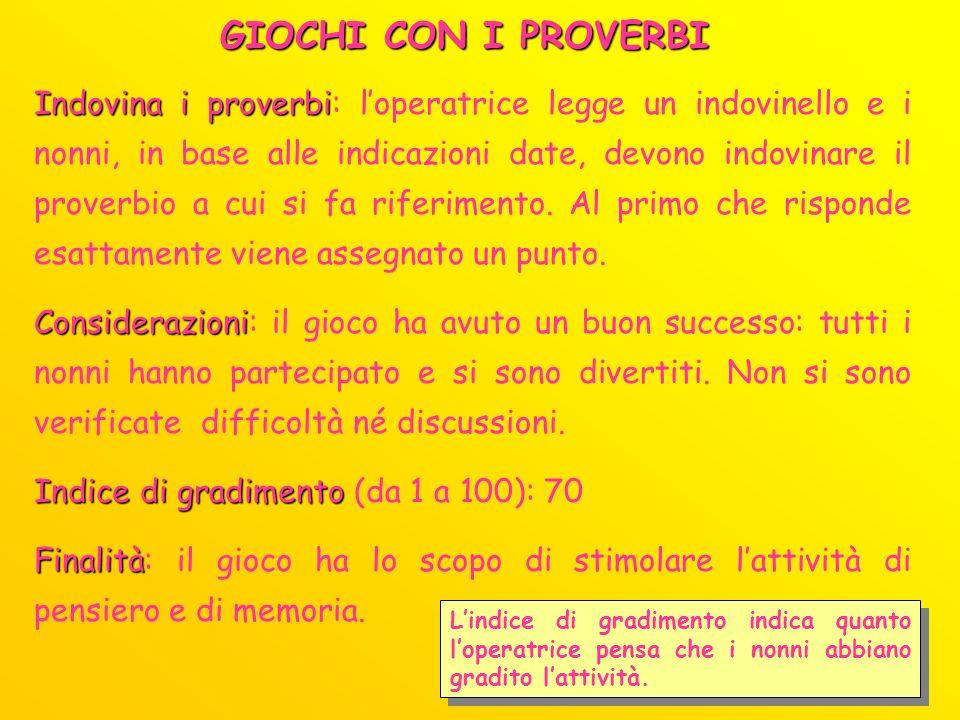 GIOCHI CON I PROVERBI Indovina i proverbi Indovina i proverbi: loperatrice legge un indovinello e i nonni, in base alle indicazioni date, devono indov