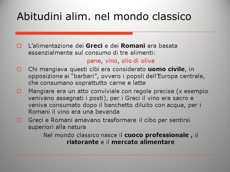 Abitudini alim. nel mondo classico Lalimentazione dei Greci e dei Romani era basata essenzialmente sul consumo di tre alimenti: pane, vino, olio di ol