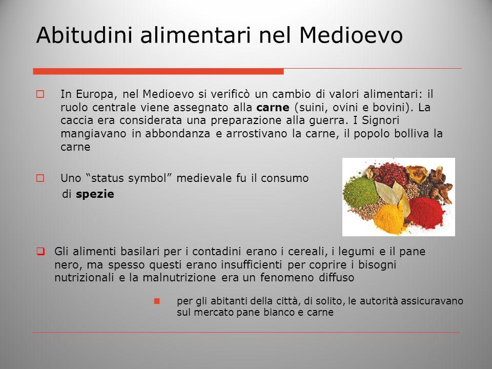 Abitudini alimentari nel Medioevo In Europa, nel Medioevo si verificò un cambio di valori alimentari: il ruolo centrale viene assegnato alla carne (su