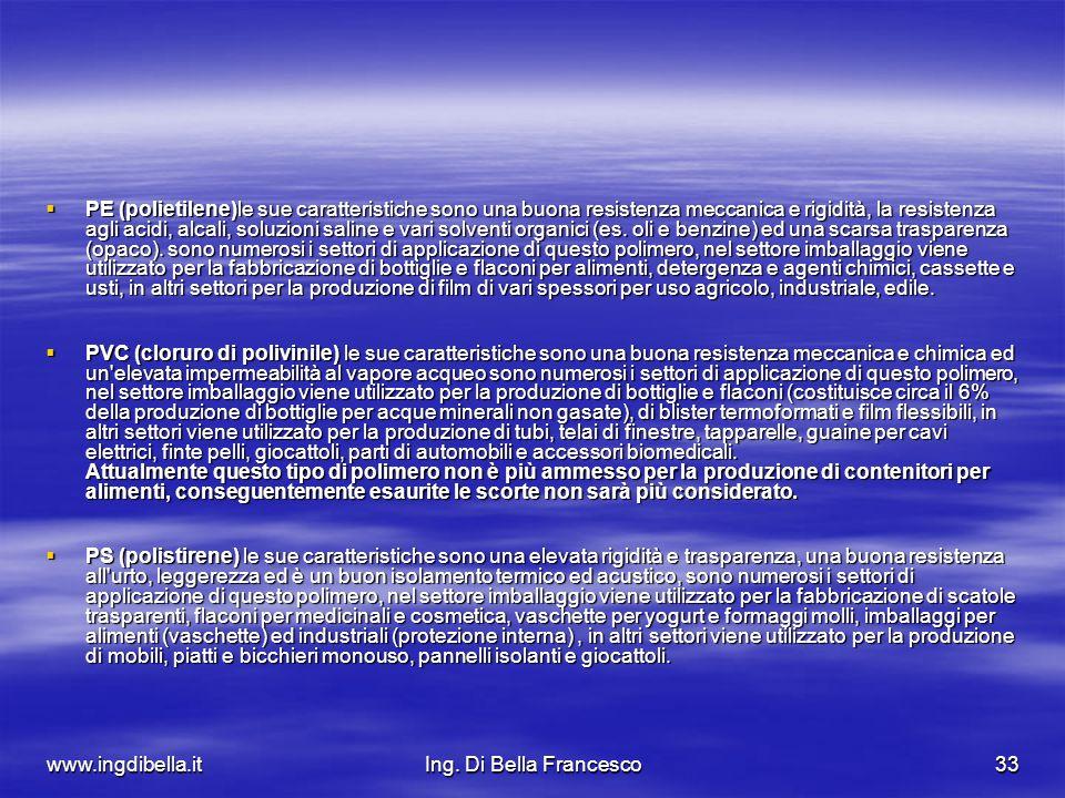 www.ingdibella.itIng. Di Bella Francesco33 PE (polietilene)le sue caratteristiche sono una buona resistenza meccanica e rigidità, la resistenza agli a