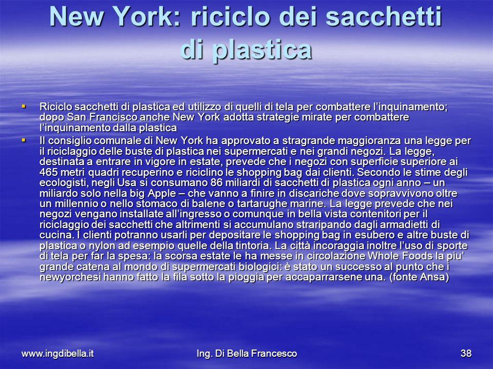 www.ingdibella.itIng. Di Bella Francesco38 New York: riciclo dei sacchetti di plastica Riciclo sacchetti di plastica ed utilizzo di quelli di tela per