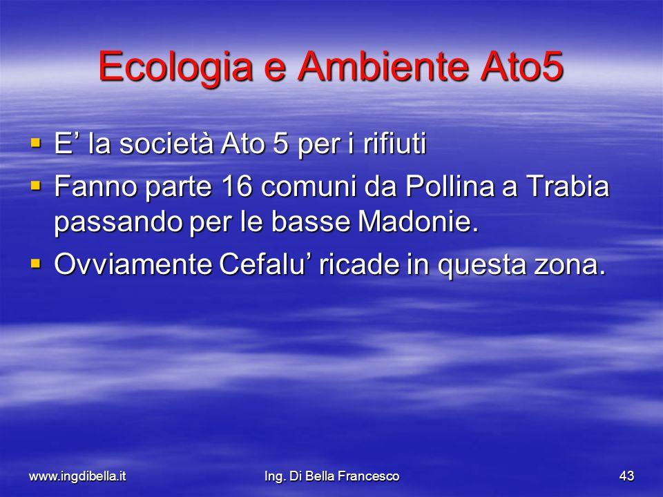 www.ingdibella.itIng. Di Bella Francesco43 Ecologia e Ambiente Ato5 E la società Ato 5 per i rifiuti E la società Ato 5 per i rifiuti Fanno parte 16 c