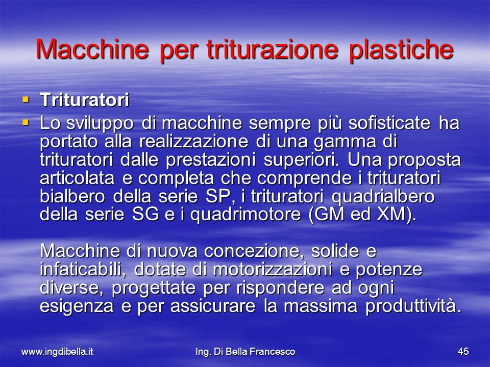 www.ingdibella.itIng. Di Bella Francesco45 Macchine per triturazione plastiche Trituratori Trituratori Lo sviluppo di macchine sempre più sofisticate