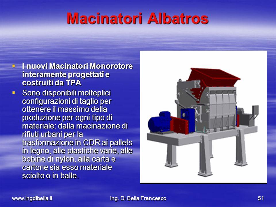 www.ingdibella.itIng. Di Bella Francesco51 Macinatori Albatros I nuovi Macinatori Monorotore interamente progettati e costruiti da TPA I nuovi Macinat