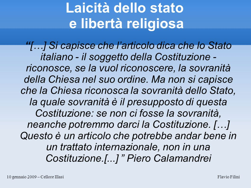 10 gennaio 2009 – Cellore Illasi Flavio Filini Laicità dello stato e libertà religiosa […] Si capisce che larticolo dica che lo Stato italiano - il so