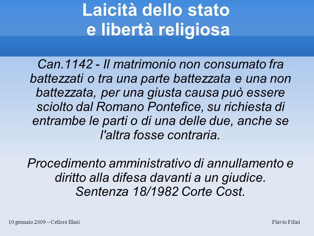 10 gennaio 2009 – Cellore Illasi Flavio Filini Laicità dello stato e libertà religiosa Can.1142 - Il matrimonio non consumato fra battezzati o tra una