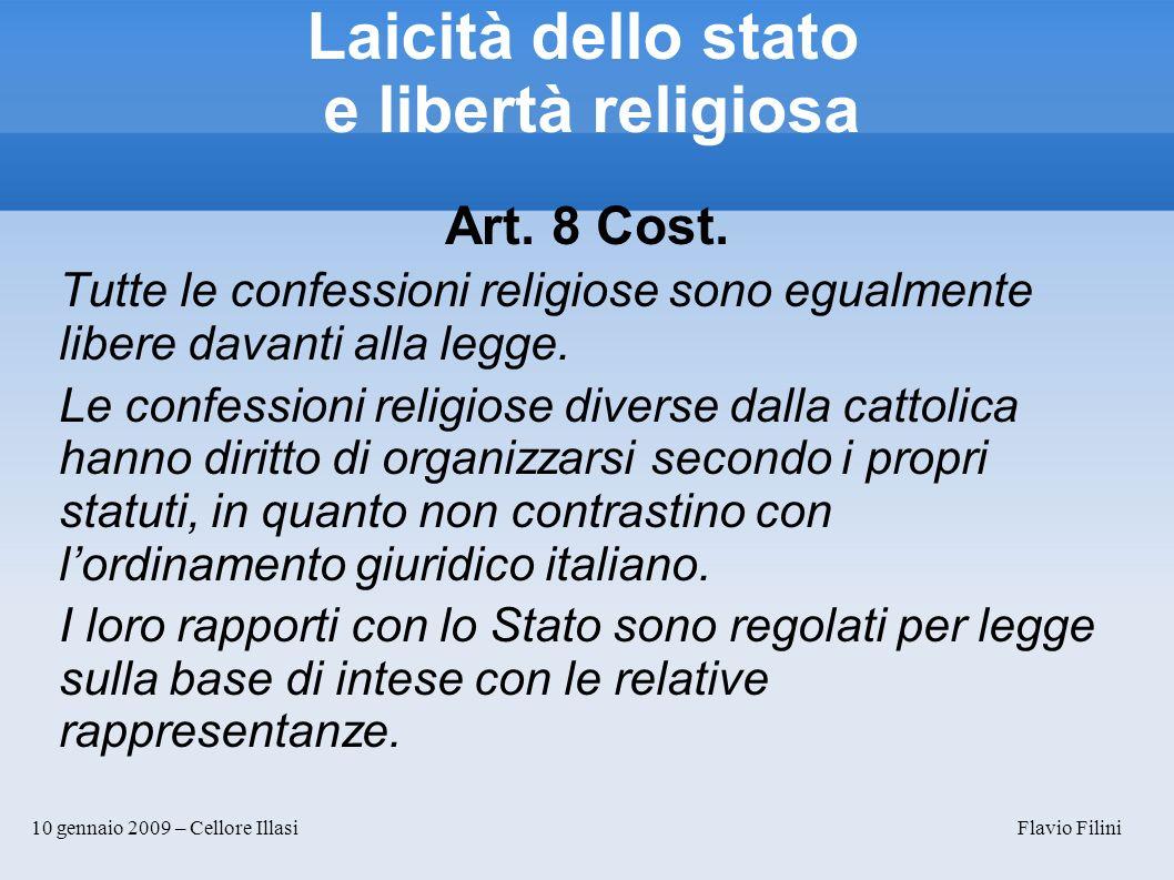 10 gennaio 2009 – Cellore Illasi Flavio Filini Laicità dello stato e libertà religiosa Art. 8 Cost. Tutte le confessioni religiose sono egualmente lib