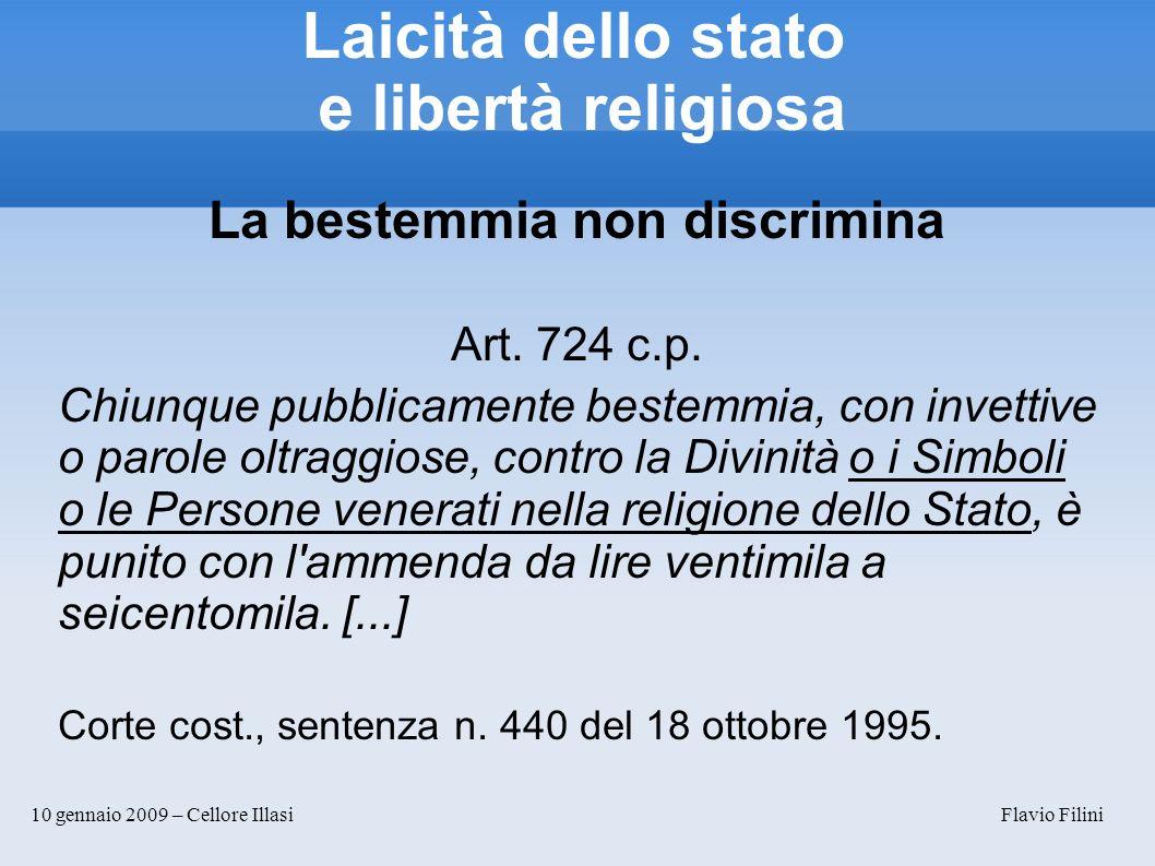 10 gennaio 2009 – Cellore Illasi Flavio Filini Laicità dello stato e libertà religiosa La bestemmia non discrimina Art. 724 c.p. Chiunque pubblicament