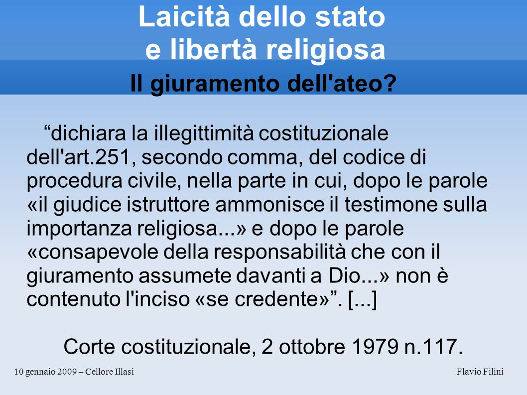10 gennaio 2009 – Cellore Illasi Flavio Filini Laicità dello stato e libertà religiosa Il giuramento dell'ateo? dichiara la illegittimità costituziona