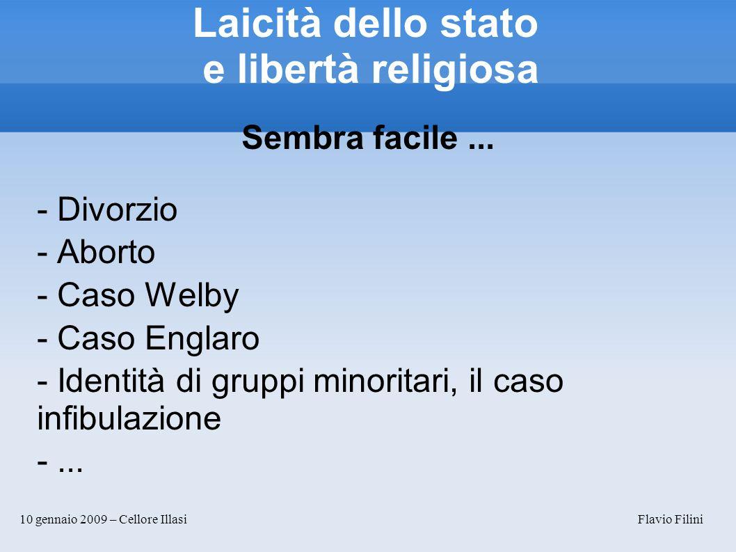 10 gennaio 2009 – Cellore Illasi Flavio Filini Laicità dello stato e libertà religiosa Sembra facile... - Divorzio - Aborto - Caso Welby - Caso Englar