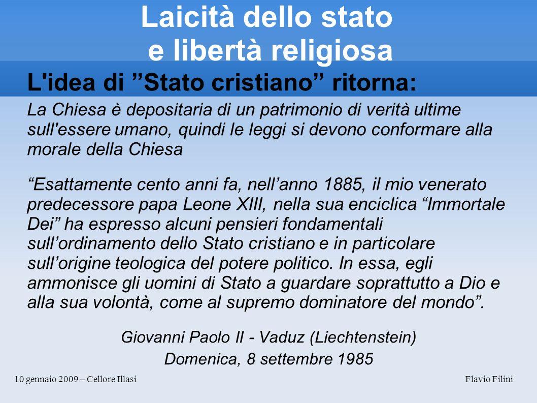 10 gennaio 2009 – Cellore Illasi Flavio Filini Laicità dello stato e libertà religiosa L'idea di Stato cristiano ritorna: La Chiesa è depositaria di u
