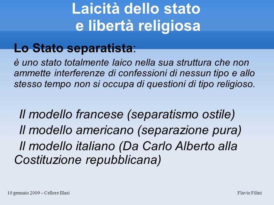 10 gennaio 2009 – Cellore Illasi Flavio Filini Laicità dello stato e libertà religiosa Lo Stato separatista: è uno stato totalmente laico nella sua st