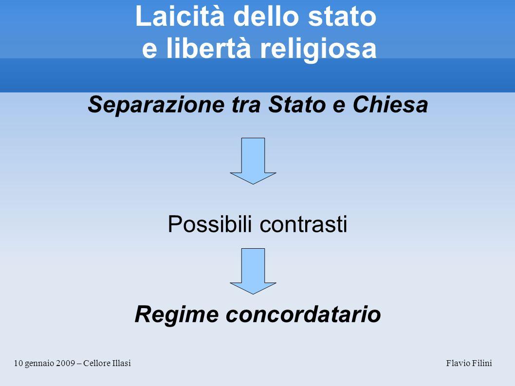 10 gennaio 2009 – Cellore Illasi Flavio Filini Laicità dello stato e libertà religiosa Separazione tra Stato e Chiesa Possibili contrasti Regime conco