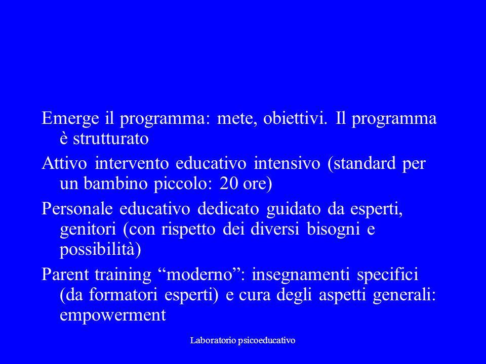 Laboratorio psicoeducativo Emerge il programma: mete, obiettivi. Il programma è strutturato Attivo intervento educativo intensivo (standard per un bam