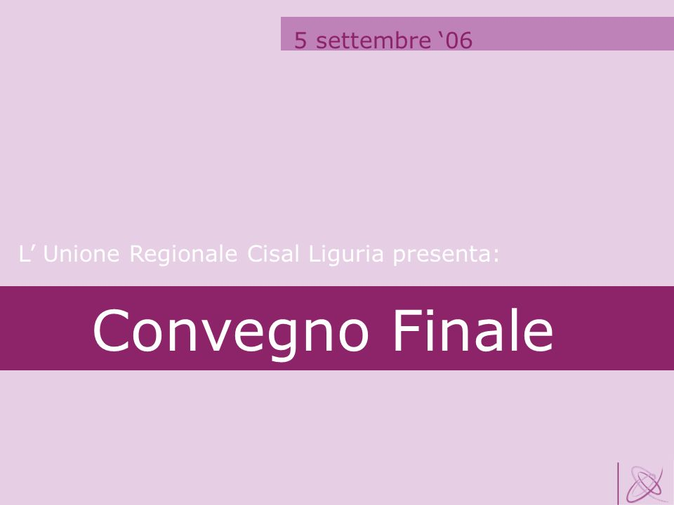 5 settembre 06 Convegno Finale L Unione Regionale Cisal Liguria presenta:
