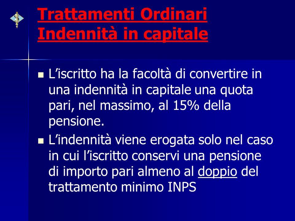 Trattamenti Ordinari Indennità in capitale Liscritto ha la facoltà di convertire in una indennità in capitale una quota pari, nel massimo, al 15% dell