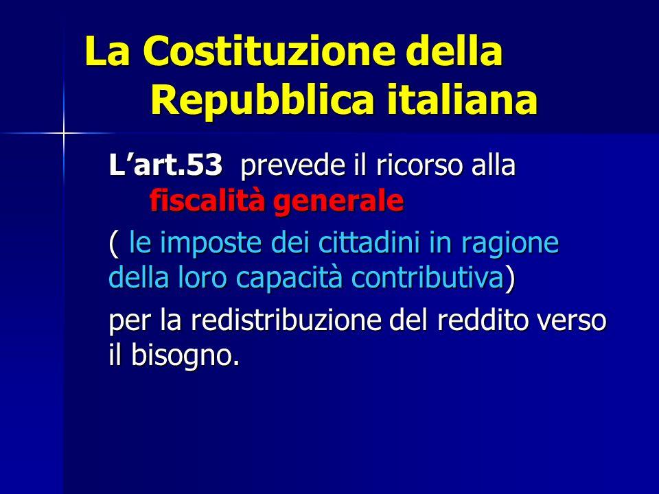 La Costituzione della Repubblica italiana Lart.53 prevede il ricorso alla fiscalità generale ( le imposte dei cittadini in ragione della loro capacità