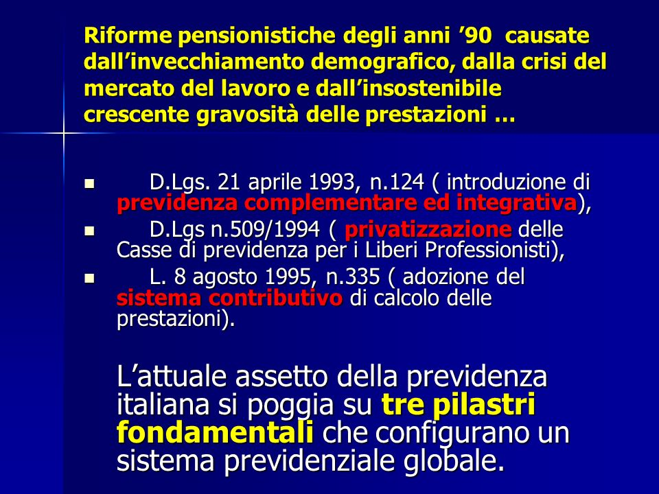 Riforme pensionistiche degli anni 90 causate dallinvecchiamento demografico, dalla crisi del mercato del lavoro e dallinsostenibile crescente gravosit