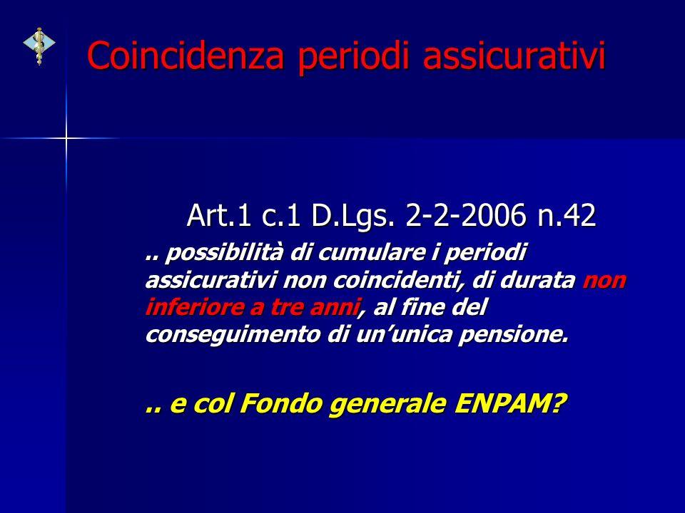 Coincidenza periodi assicurativi Art.1 c.1 D.Lgs. 2-2-2006 n.42.. possibilità di cumulare i periodi assicurativi non coincidenti, di durata non inferi