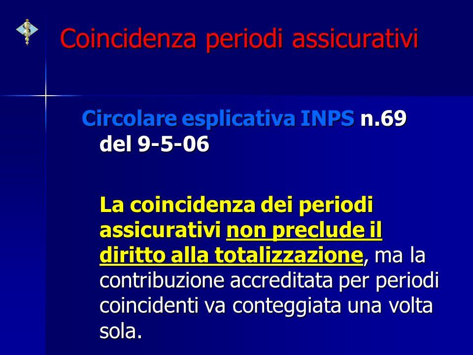 Coincidenza periodi assicurativi Circolare esplicativa INPS n.69 del 9-5-06 La coincidenza dei periodi assicurativi non preclude il diritto alla total