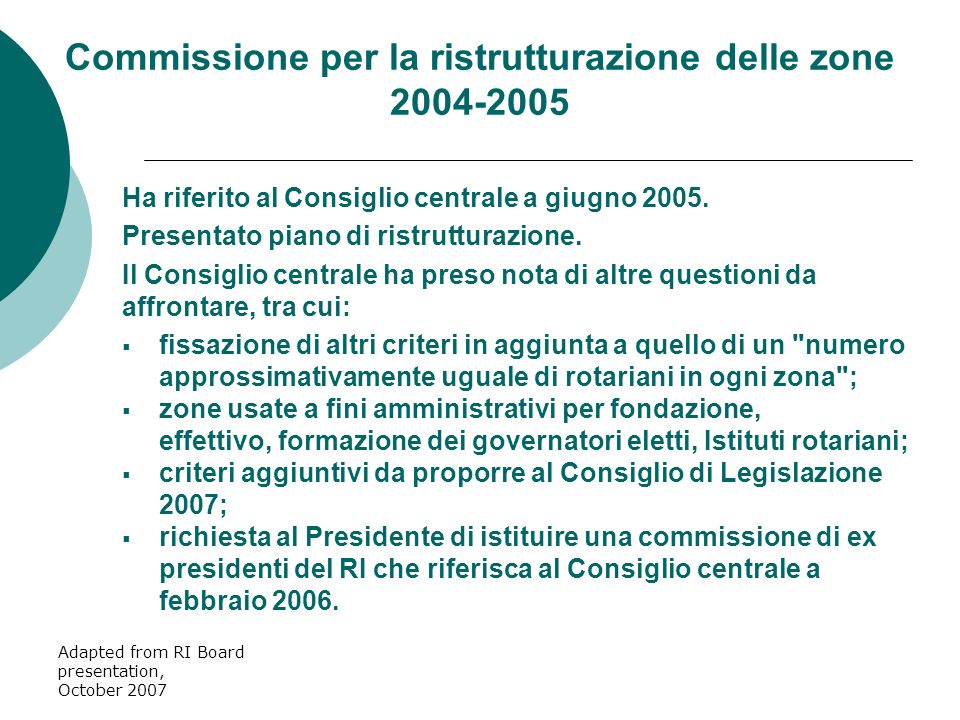 Adapted from RI Board presentation, October 2007 Ha riferito al Consiglio centrale a giugno 2005. Presentato piano di ristrutturazione. Il Consiglio c