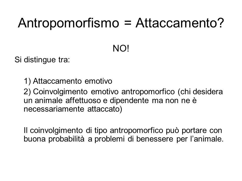 Antropomorfismo = Attaccamento? NO! Si distingue tra: 1) Attaccamento emotivo 2) Coinvolgimento emotivo antropomorfico (chi desidera un animale affett