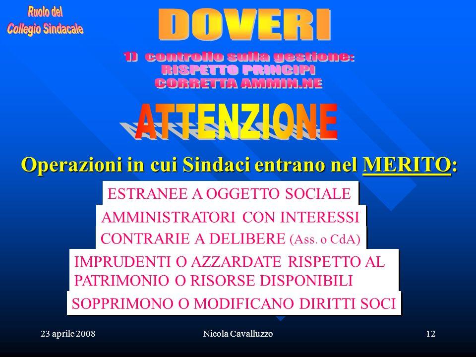 23 aprile 2008Nicola Cavalluzzo12 Operazioni in cui Sindaci entrano nel MERITO: ESTRANEE A OGGETTO SOCIALE AMMINISTRATORI CON INTERESSI CONTRARIE A DE