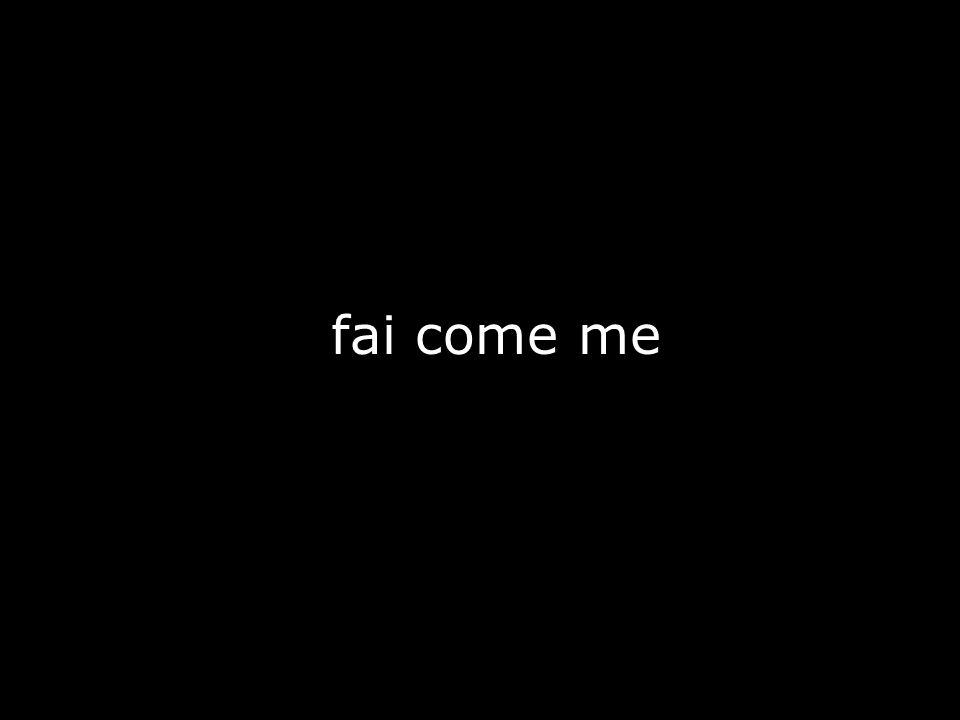 fai come me