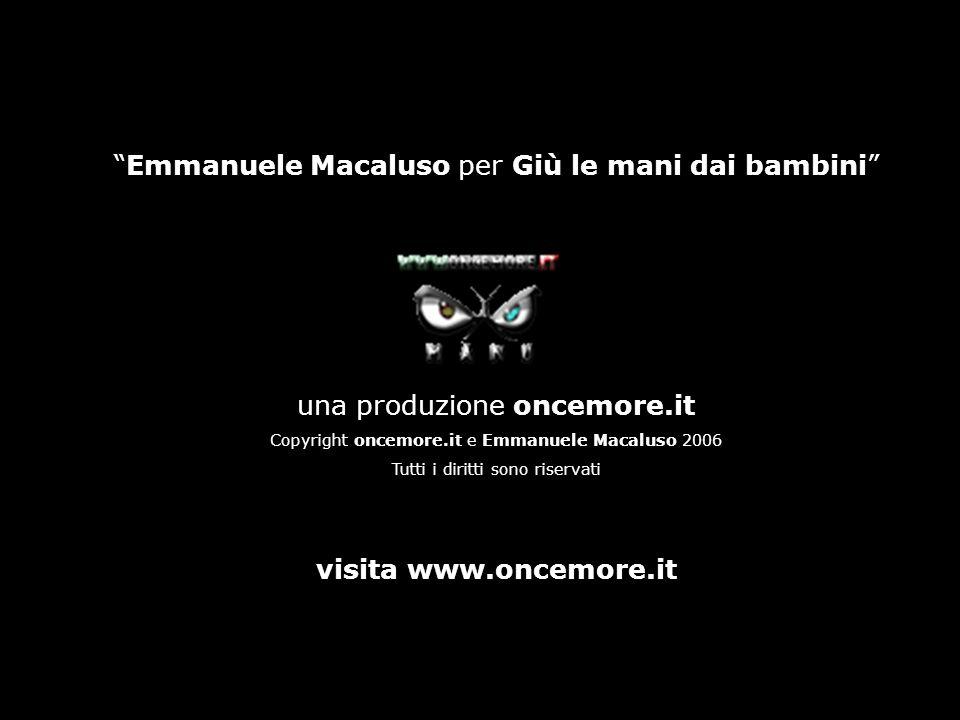 Emmanuele Macaluso per Giù le mani dai bambini una produzione oncemore.it Copyright oncemore.it e Emmanuele Macaluso 2006 Tutti i diritti sono riserva