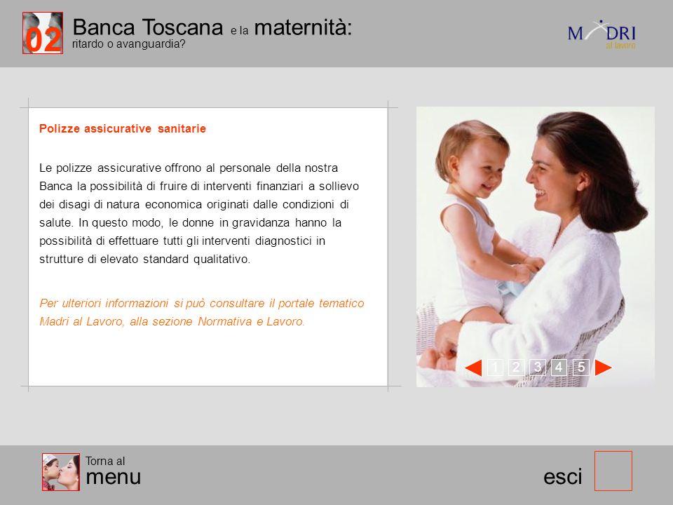 Banca Toscana e la maternità: ritardo o avanguardia? esci Polizze assicurative sanitarie 123 45 Torna al menu Le polizze assicurative offrono al perso