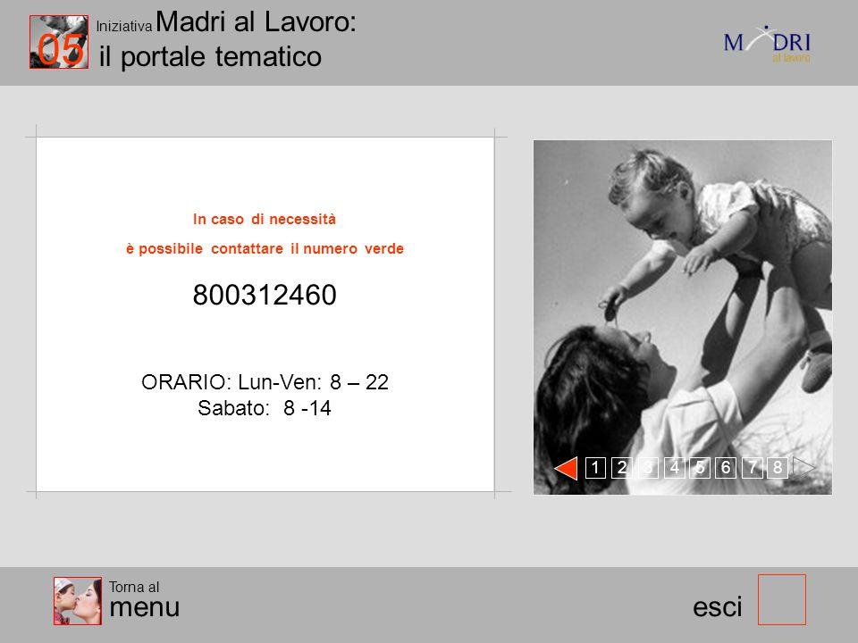 Iniziativa Madri al Lavoro: il portale tematico esci 05 Torna al menu 123 478 56 In caso di necessità è possibile contattare il numero verde 800312460