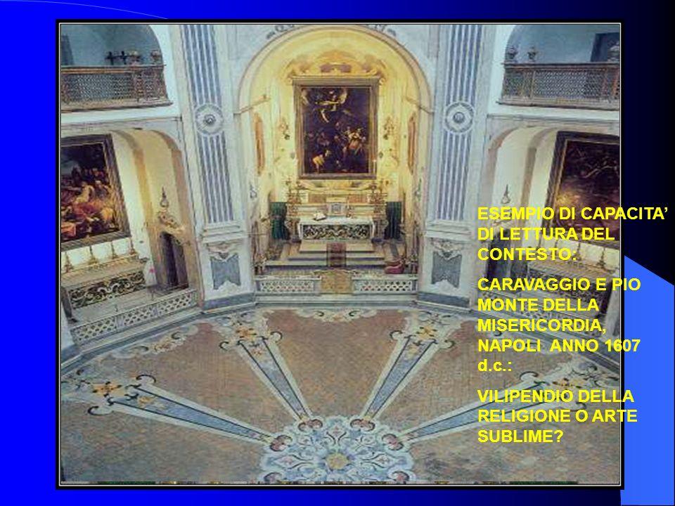 37 ESEMPIO DI CAPACITA DI LETTURA DEL CONTESTO: CARAVAGGIO E PIO MONTE DELLA MISERICORDIA, NAPOLI ANNO 1607 d.c.: VILIPENDIO DELLA RELIGIONE O ARTE SU