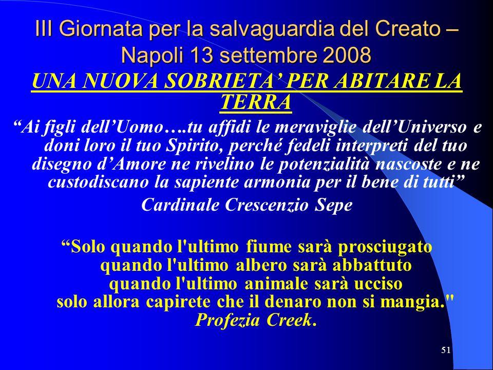 51 III Giornata per la salvaguardia del Creato – Napoli 13 settembre 2008 UNA NUOVA SOBRIETA PER ABITARE LA TERRA Ai figli dellUomo….tu affidi le mera
