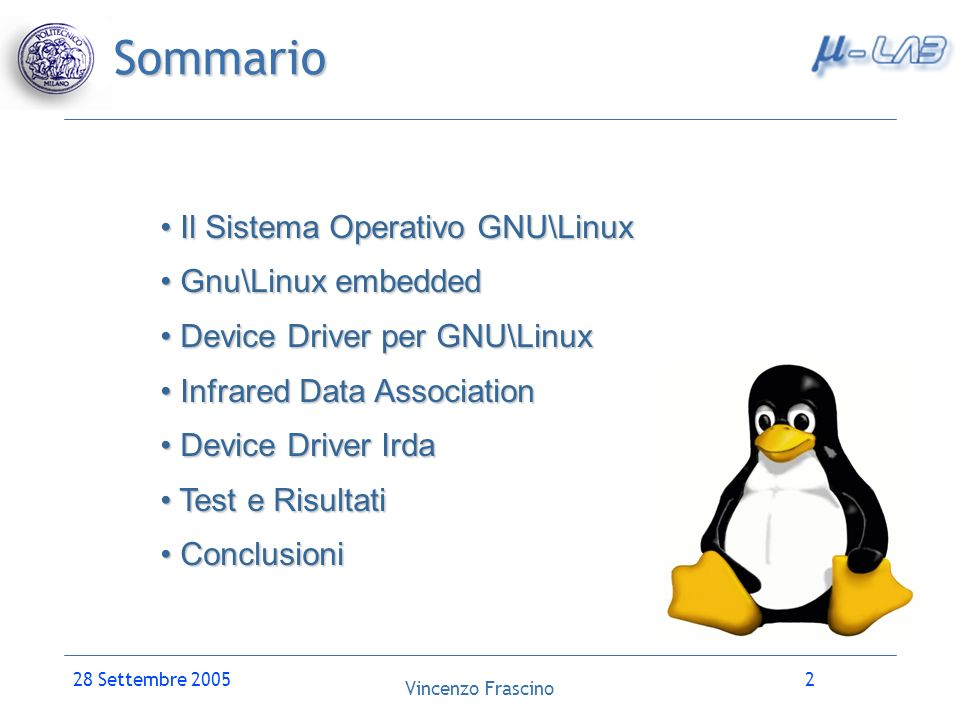 Vincenzo Frascino 28 Settembre 20053 Il Sistema Operativo GNU\Linux Linux è il Kernel (monolitico), il nucleo centrale del sistema operativo che controlla il funzionamento di tutto il computer.
