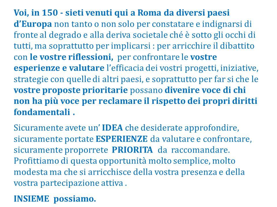 Voi, in 150 - sieti venuti qui a Roma da diversi paesi dEuropa non tanto o non solo per constatare e indignarsi di fronte al degrado e alla deriva soc