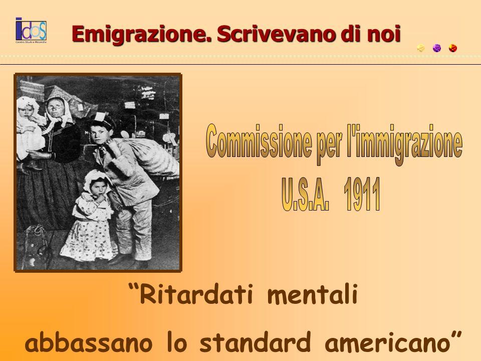 Emigrazione. Scrivevano di noi Ritardati mentali abbassano lo standard americano
