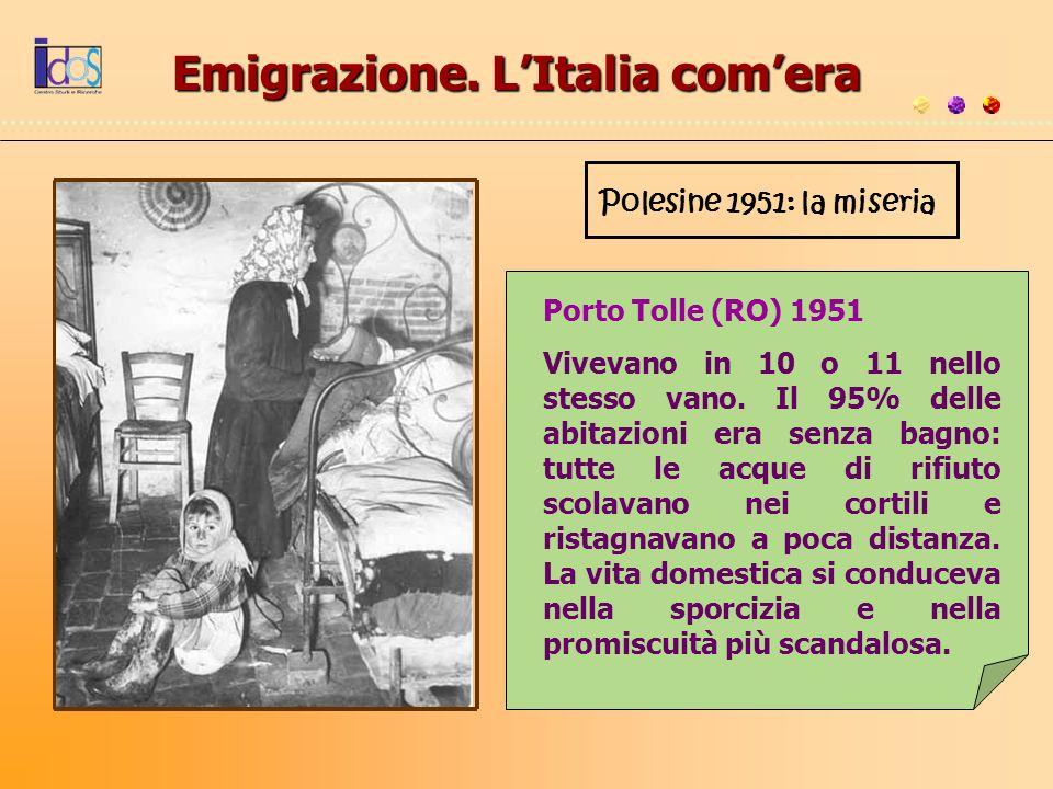 Polesine 1951: la miseria Porto Tolle (RO) 1951 Vivevano in 10 o 11 nello stesso vano. Il 95% delle abitazioni era senza bagno: tutte le acque di rifi