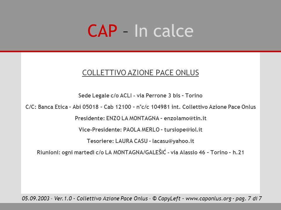 CAP – In calce COLLETTIVO AZIONE PACE ONLUS Sede Legale c/o ACLI - via Perrone 3 bis – Torino C/C: Banca Etica – Abi 05018 – Cab 12100 – n°c/c 104981