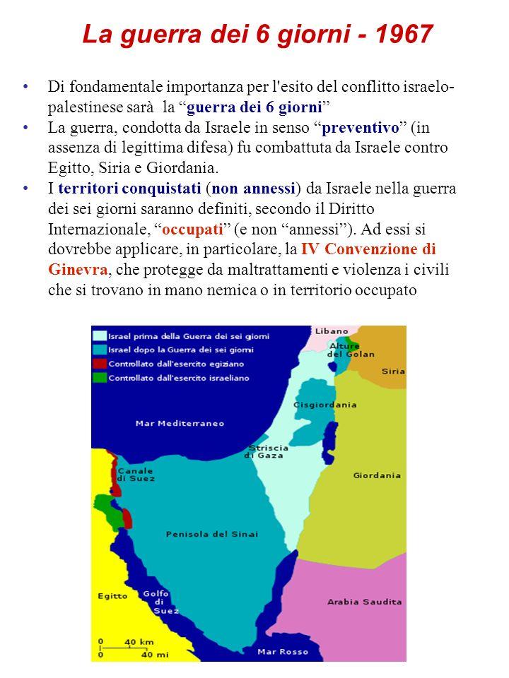 La guerra dei 6 giorni - 1967 Di fondamentale importanza per l'esito del conflitto israelo- palestinese sarà la guerra dei 6 giorni La guerra, condott