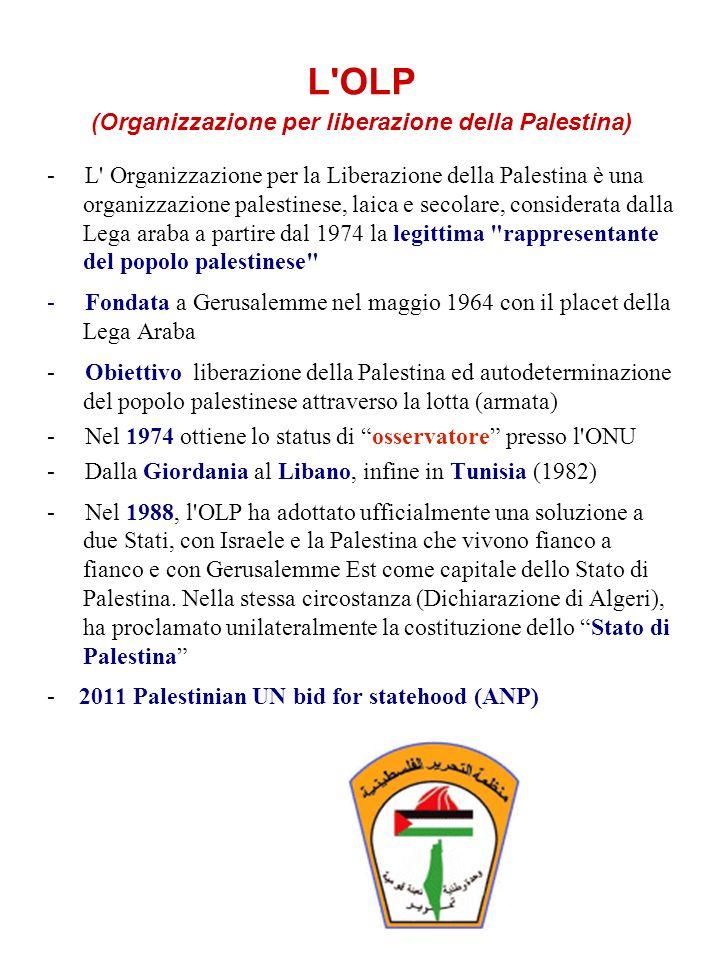L'OLP (Organizzazione per liberazione della Palestina) - L' Organizzazione per la Liberazione della Palestina è una organizzazione palestinese, laica
