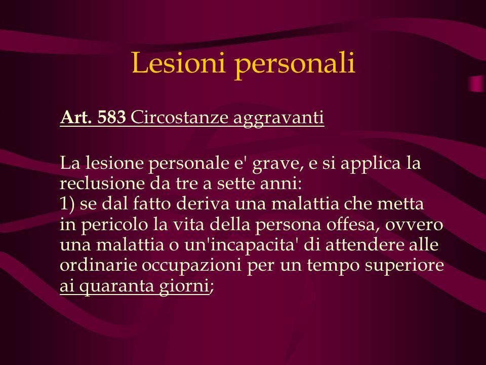 Lesioni personali Art. 583 Circostanze aggravanti La lesione personale e' grave, e si applica la reclusione da tre a sette anni: 1) se dal fatto deriv